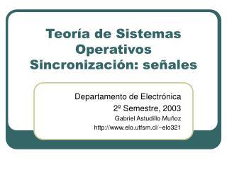 Teoría de Sistemas Operativos Sincronización: señales
