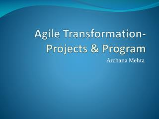 Agile Transformation-  Projects & Program