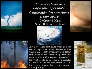 Louisiana Insurance Department presents ~ Catastrophe Preparedness Sunday, June 1 st ,