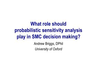 What role should probabilistic sensitivity analysis play in SMC decision making?