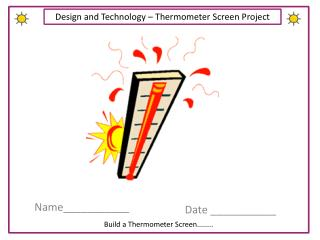 Design and Technology � Thermometer Screen Project