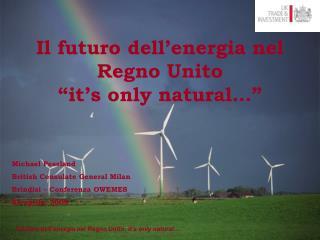 """Il futuro dell'energia  nel Regno Unito """"it's only natural…"""""""