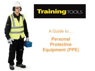 A Guide to… Personal Protective Equipment (PPE)