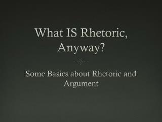 What IS Rhetoric, Anyway?