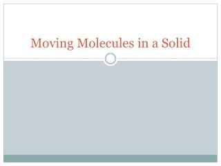 Moving Molecules in a Solid
