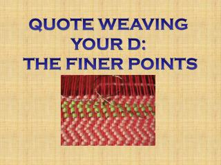QUOTE  WEAVING  YOUR D:  THE FINER POINTS