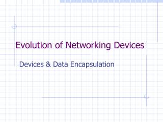 Evolution of Networking Devices