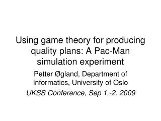 Using game theory for producing quality plans: A Pac-Man simulation experiment