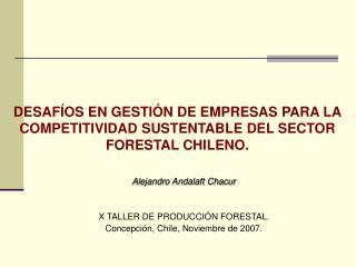 DESAFÍOS EN GESTIÓN DE EMPRESAS PARA LA COMPETITIVIDAD SUSTENTABLE DEL SECTOR FORESTAL CHILENO.