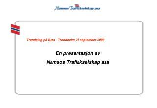 Trøndelag på Børs - Trondheim 24 september 2008 En presentasjon av  Namsos Trafikkselskap asa