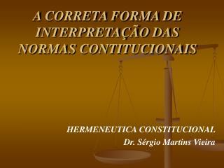 A CORRETA FORMA DE INTERPRETAÇÃO DAS NORMAS CONTITUCIONAIS