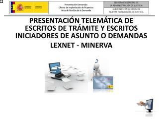 PRESENTACIÓN TELEMÁTICA DE ESCRITOS DE TRÁMITE Y ESCRITOS INICIADORES DE ASUNTO O DEMANDAS