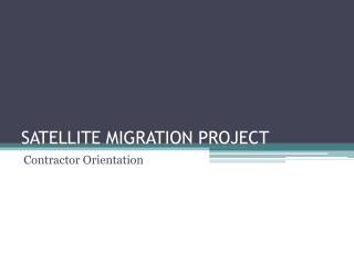 SATELLITE MIGRATION PROJECT