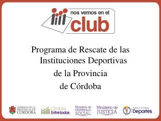 Programa de Rescate de las Instituciones Deportivas  de la Provincia de Córdoba