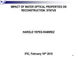 IMPACT OF WATER OPTICAL PROPERTIES ON RECONSTRUCTION: STATUS HAROLD YEPES-RAMIREZ