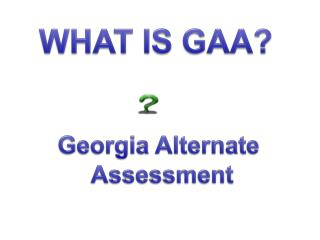 WHAT IS GAA?
