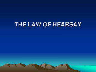 THE LAW OF HEARSAY