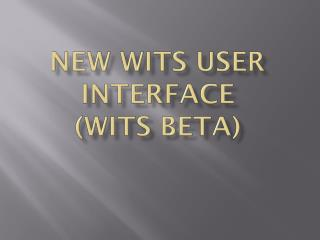 New WITS USER INTERFACE (WITS Beta)
