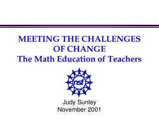 MEETING THE CHALLENGES OF CHANGE The Math Education of Teachers
