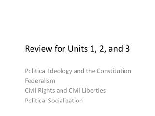 Review for Units 1, 2, and 3