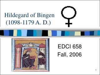 Hildegard of Bingen   (1098-1179 A. D.)