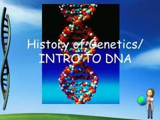 History of Genetics/ INTRO TO DNA