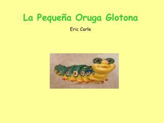 La Pequeña Oruga Glotona Eric Carle