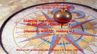 DAMPING THE FLAVOR PENDULUM BY BREAKING HOMOGENEITY (Alessandro MIRIZZI, Hamburg U.)