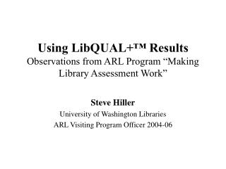 "Using LibQUAL+™ Results Observations from ARL Program ""Making Library Assessment Work"""
