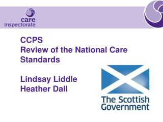 CCPS Review of the National Care Standards  Lindsay Liddle  Heather Dall