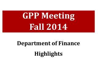 GPP Meeting Fall 2014 Department of Finance Highlights