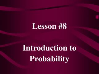 Lesson #8 Introduction to Probability