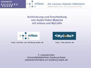 Archivierung und Erschließung von Audio/Video-Material mit miless und MyCoRe