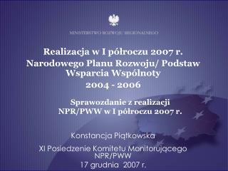 Konstancja Piątkowska XI Posiedzenie Komitetu Monitorującego NPR/PWW 17 grudnia  2007 r.