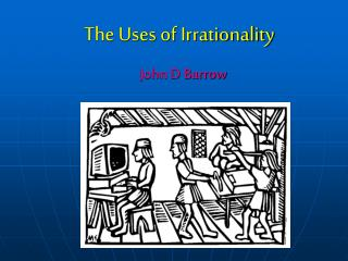 The Uses of Irrationality