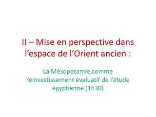II – Mise en perspective dans l'espace de l'Orient ancien :