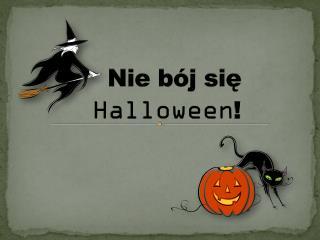 Nie bój się  Halloween !