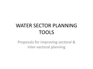 WATER SECTOR PLANNING TOOLS