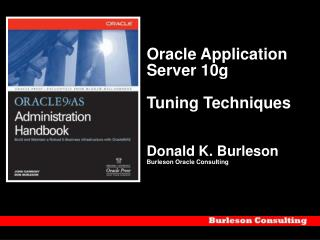 Oracle Application Server 10g  Tuning Techniques Donald K. Burleson Burleson Oracle Consulting