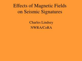 Effects of Magnetic Fields on Seismic Signatures