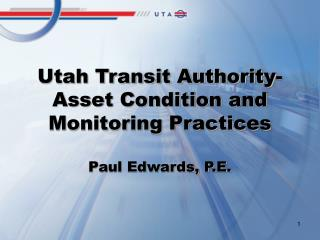 Utah Transit Authority-Asset Condition and Monitoring Practices Paul Edwards, P.E.