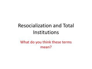 Resocialization and Total Institutions