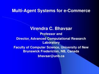 Multi-Agent Systems for e-Commerce Virendra C. Bhavsar Professor and