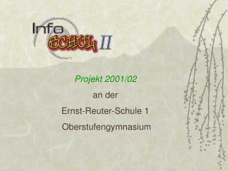 Projekt 2001/02 an der Ernst-Reuter-Schule 1  Oberstufengymnasium