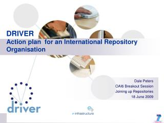 DRIVER Action plan  for an International Repository Organisation