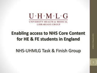 Enabling access to NHS Core Content for HE & FE students in England NHS-UHMLG Task & Finish Group