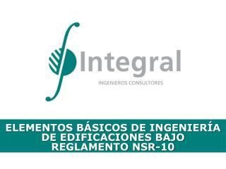 ELEMENTOS BÁSICOS DE INGENIERÍA DE EDIFICACIONES BAJO REGLAMENTO NSR-10