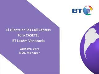 El cliente en los  Call  Centers Foro CASETEL BT  LatAm  Venezuela