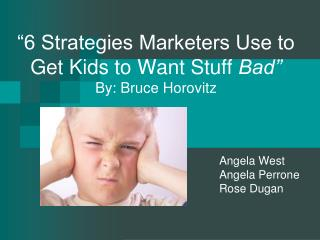 """6 Strategies Marketers Use to Get Kids to Want Stuff  Bad"" By: Bruce Horovitz"