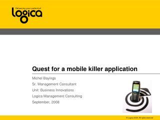Quest for a mobile killer application